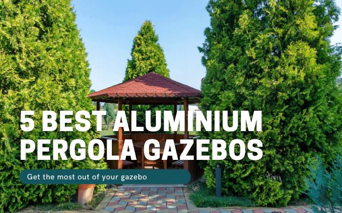Best Aluminium Pergola Gazebos