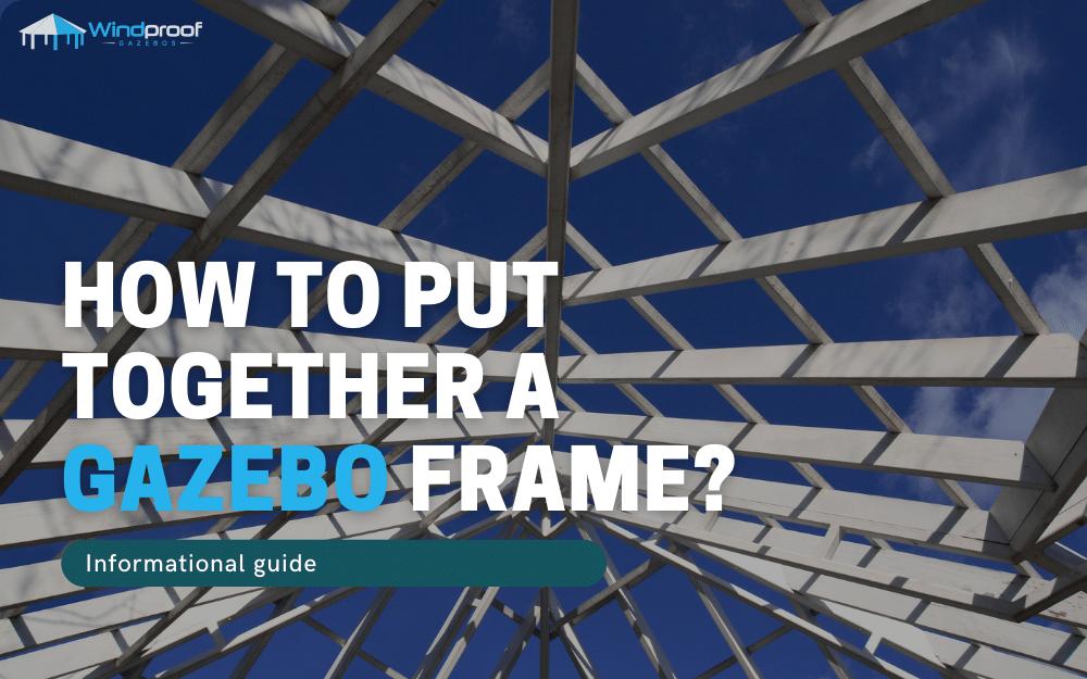 how to put together a gazebo frame