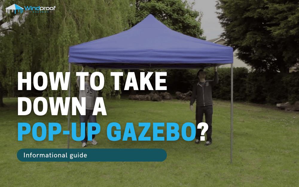 how to take down a pop up gazebo
